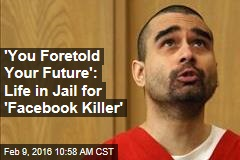 'You Foretold Your Future': Life in Jail for 'Facebook Killer'