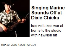 Singing Marine Sounds Off at Dixie Chicks