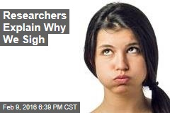 Researchers Explain Why We Sigh