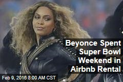 Beyonce Spent Super Bowl Weekend in Airbnb Rental