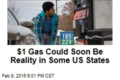 $1 Gas Could Soon Be Reality in Some US States