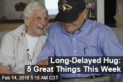 Long-Delayed Hug: 5 Great Things This Week