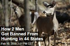 How 2 Men Got Banned From Hunting in 44 States
