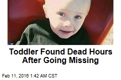 Toddler Found Dead Hours After Going Missing