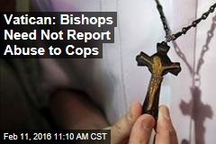 Vatican: Bishops Need Not Report Abuse to Cops