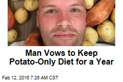 Man Vows to Keep Potato-Only Diet for a Year