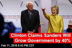 Clinton Claims Sanders Will Grow Government by 40%