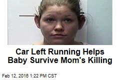 Car Left Running Helps Baby Survive Mom's Killing