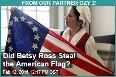 Did Betsy Ross Steal the American Flag?