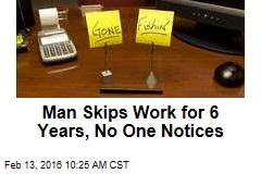 Man Skips Work for 6 Years, No One Notices