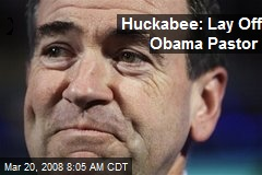 Huckabee: Lay Off Obama Pastor