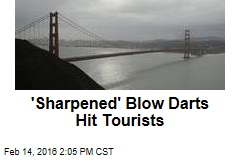 'Sharpened' Blow Darts Hit Tourists