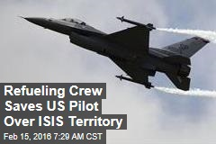 Refueling Crew Saves US Pilot Over ISIS Territory