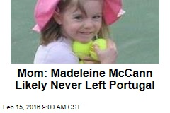 Mom: Madeleine McCann Likely Never Left Portugal