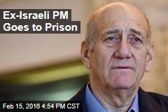 Ex-Israeli PM Goes to Prison