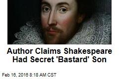 Author Claims Shakespeare Had Secret 'Bastard' Son