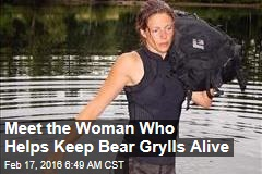 Meet the Woman Who Helps Keep Bear Grylls Alive