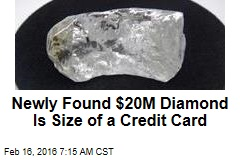 Newly Found $20M Diamond Is Size of a Credit Card