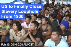 US to Finally Close Slave Labor Loophole