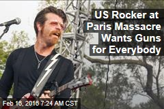 US Rocker at Paris Massacre Wants Guns for Everybody