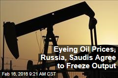 Eyeing Oil Prices, Russia, Saudis Agree to Freeze Output