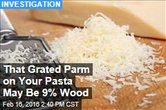 That Grated Parm on Your Pasta May Be 9% Wood