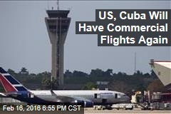 US and Cuba Will Have Commercial Flights for First Time in 50 Years