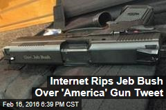 Internet Rips Jeb Bush Over 'America' Gun Tweet