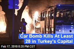 Car Bomb Kills At Least 28 in Turkey's Capital
