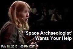 'Space Archaeologist' Wants Your Help