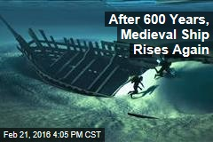 After 600 Years, Medieval Ship Rises Again