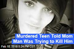 Murdered Teen Told Mom Man Was Trying to Kill Him
