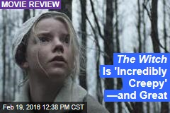 The Witch Is 'Incredibly Creepy' —and Great