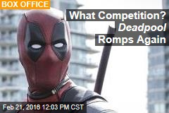 What Competition? Deadpool Romps Again