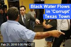 Black Water Flows in 'Corrupt' Texas Town