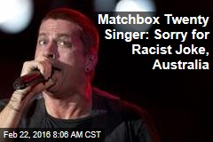 Matchbox Twenty Singer: Sorry for Racist Joke, Australia