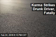 Karma Strikes Drunk Driver, Fatally