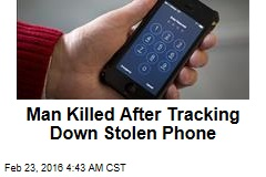 Man Killed After Tracking Down Stolen Phone
