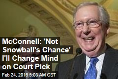 McConnell: 'Not Snowball's Chance' I'll Change Mind on Court Pick