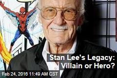 Stan Lee's Legacy: Villain or Hero?