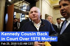 Kennedy Cousin Back in Court Over 1975 Murder