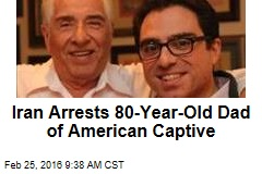 Iran Arrests 80-Year-Old Dad of American Captive