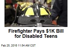 Firefighter Pays $1K Bill for Disabled Teens