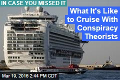 What It's Like to Cruise With Conspiracy Theorists