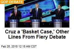 Cruz a 'Basket Case,' Other Heated Lines From Debate