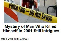 Mystery of Man Who Killed Himself in 2001 Still Intrigues