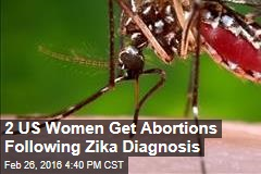 2 US Women Get Abortions Following Zika Diagnosis