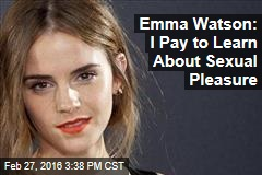 Emma Watson: I Pay to Learn About Sexual Pleasure