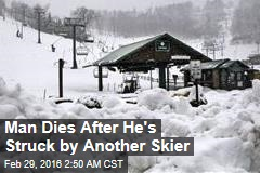 Man Dies After He's Struck by Another Skier