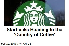 Starbucks Heading to the 'Country of Coffee'